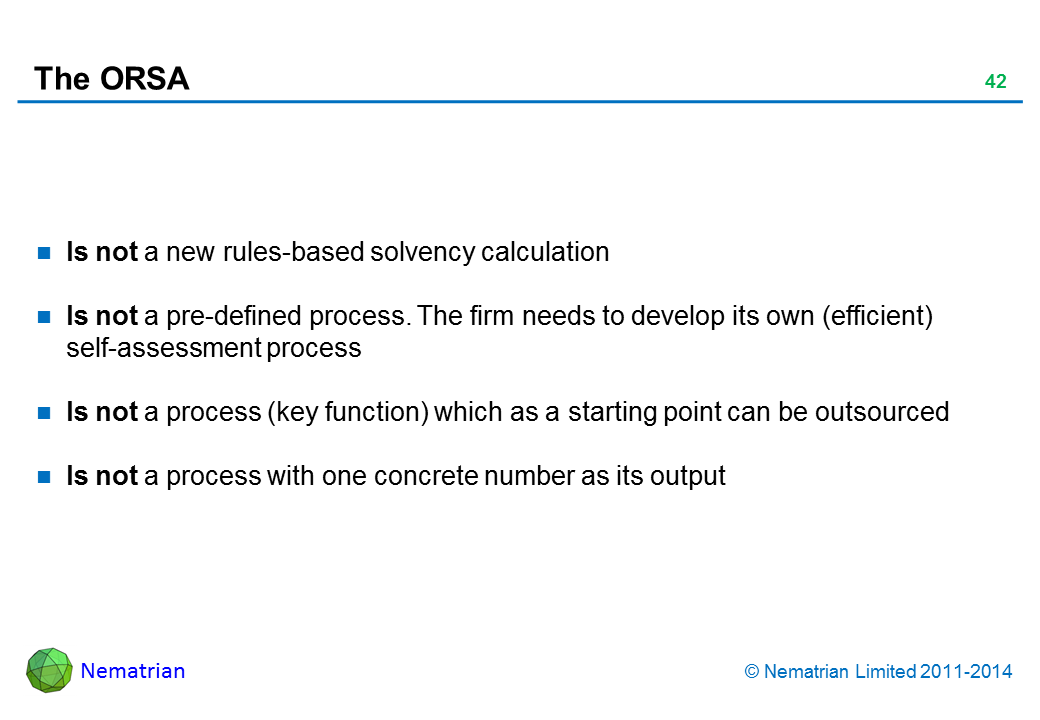 Bullet points include: Is not a new rules-based solvency calculation Is not a pre-defined process. The firm needs to develop its own (efficient) self-assessment process Is not a process (key function) which as a starting point can be outsourced Is not a process with one concrete number as its output