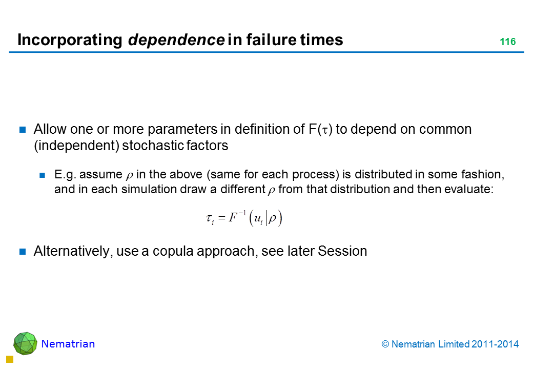 Bullet points include: Allow one or more parameters in definition of F(tau) to depend on common (independent) stochastic factors E.g. assume tau in the above (same for each process) is distributed in some fashion, and in each simulation draw a different tau from that distribution and then evaluate: Alternatively, use a copula approach, see later Session
