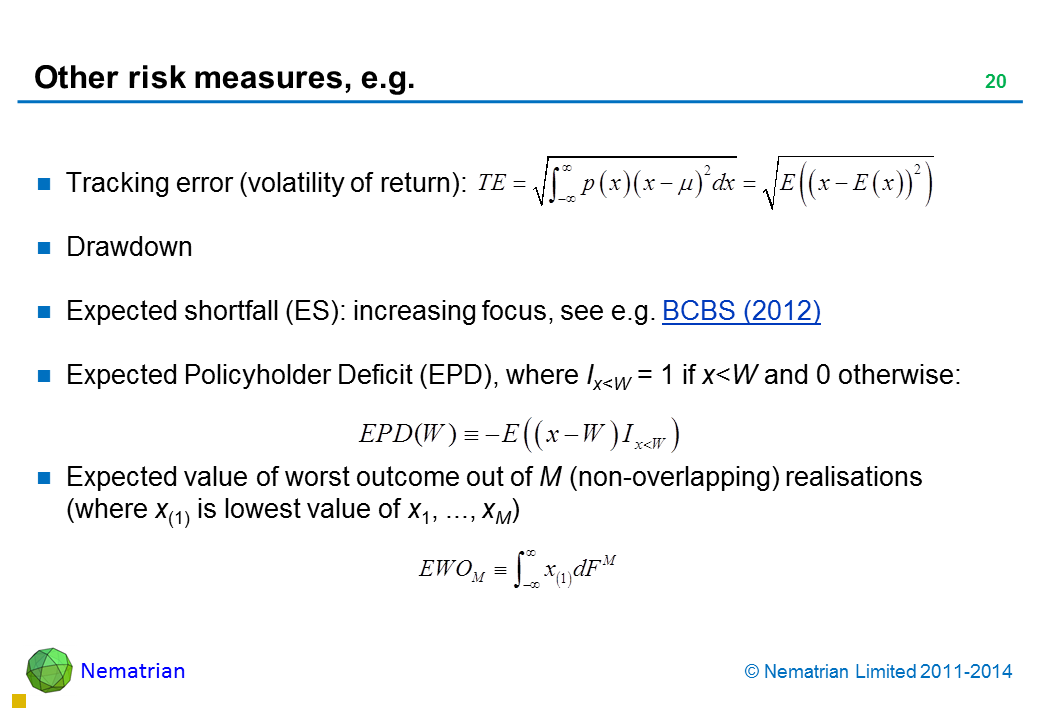 Bullet points include: Tracking error (volatility of return): Drawdown Expected shortfall (ES): increasing focus, see e.g. BCBS (2012) Expected Policyholder Deficit (EPD), where Ix<W = 1 if x<W and 0 otherwise: Expected value of worst outcome out of M (non-overlapping) realisations (where x(1) is lowest value of x1, ..., xM)