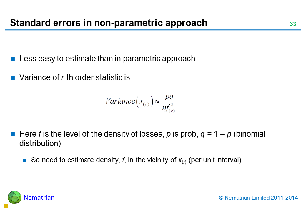 Bullet points include: Less easy to estimate than in parametric approach Variance of r-th order statistic is: Here f is the level of the density of losses, p is prob, q = 1 – p (binomial distribution) So need to estimate density, f, in the vicinity of x(r) (per unit interval)