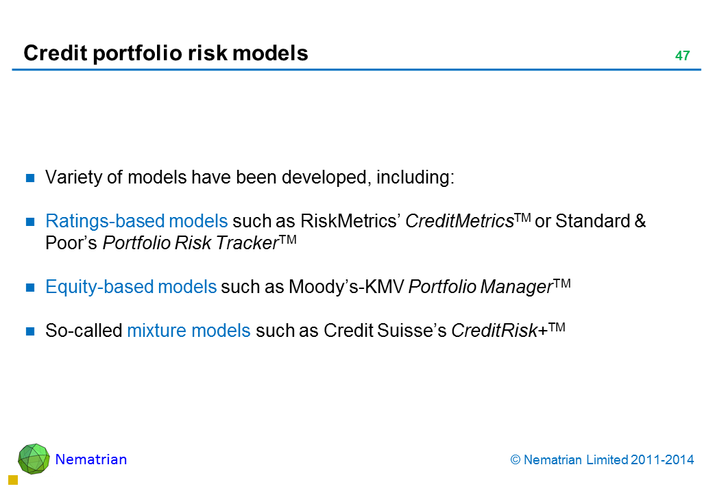 Bullet points include: Variety of models have been developed, including: Ratings-based models such as RiskMetrics' CreditMetricsTM or Standard & Poor's Portfolio Risk TrackerTM Equity-based models such as Moody's-KMV Portfolio ManagerTM So-called mixture models such as Credit Suisse's CreditRisk+TM