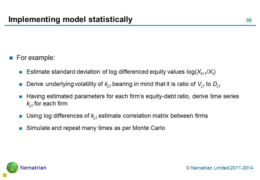 Bullet points include: For example: Estimate standard deviation of log differenced equity values log(Xt+1/Xt) Derive underlying volatility of kj,t bearing in mind that it is ratio of Vj,t to Dj,t Having estimated parameters for each firm's equity-debt ratio, derive time series kj,t for each firm Using log differences of kj,t estimate correlation matrix between firms Simulate and repeat many times as per Monte Carlo