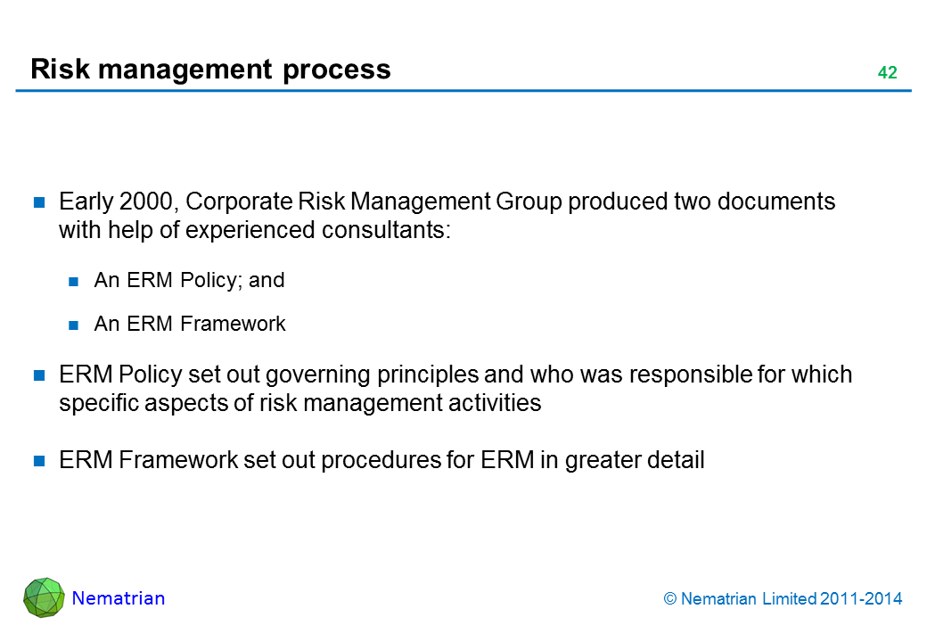 Bullet points include: Early 2000, Corporate Risk Management Group produced two documents with help of experienced consultants: An ERM Policy; and An ERM Framework ERM Policy set out governing principles and who was responsible for which specific aspects of risk management activities ERM Framework set out procedures for ERM in greater detail