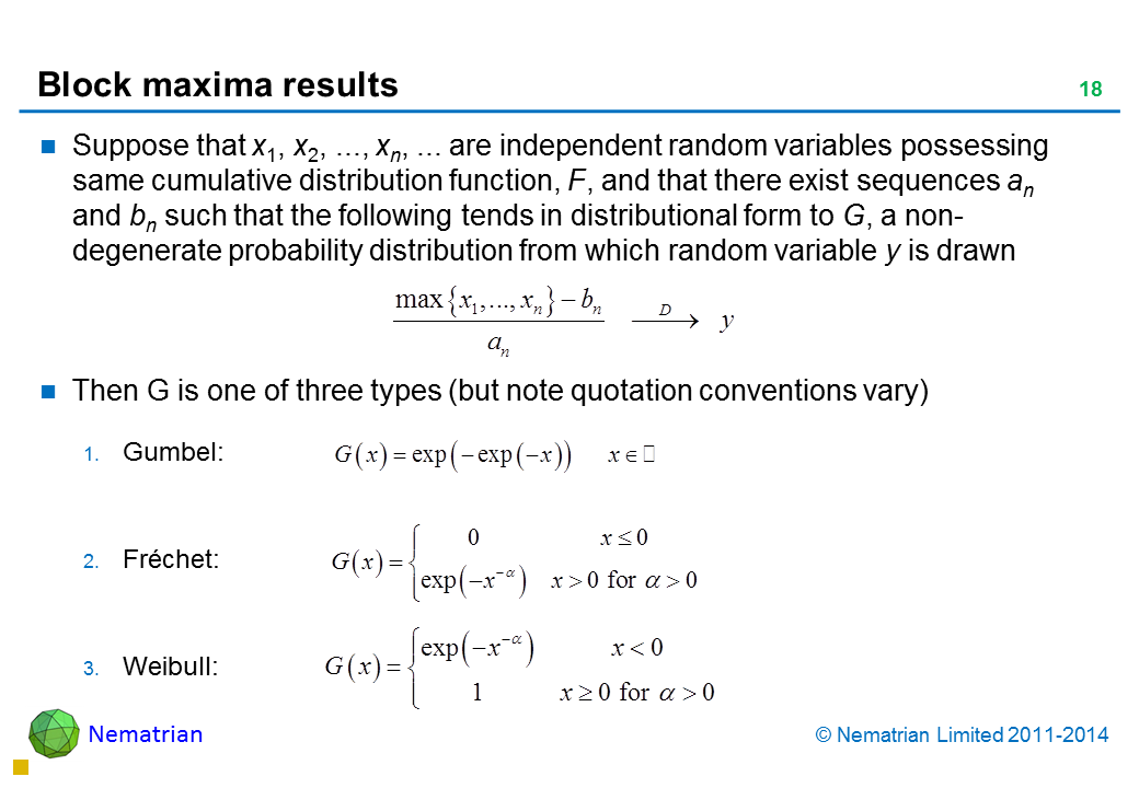 Bullet points include: Suppose that x1, x2, ..., xn, ... are independent random variables possessing same cumulative distribution function, F, and that there exist sequences an and bn such that the following tends in distributional form to G, a non-degenerate probability distribution from which random variable y is drawn Then G is one of three types (but note quotation conventions vary) Gumbel: Fréchet: Weibull: