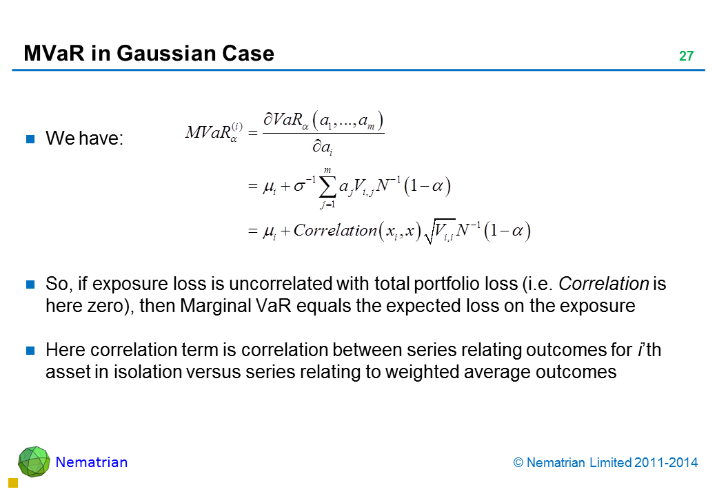 Bullet points include: We have: So, if exposure loss is uncorrelated with total portfolio loss (i.e. Correlation is here zero), then Marginal VaR equals the expected loss on the exposure Here correlation term is correlation between series relating outcomes for i'th asset in isolation versus series relating to weighted average outcomes
