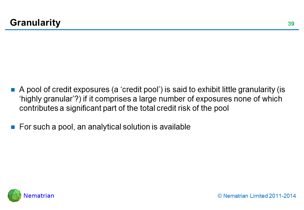 Bullet points include: A pool of credit exposures (a 'credit pool') is said to exhibit little granularity (is 'highly granular'?) if it comprises a large number of exposures none of which contributes a significant part of the total credit risk of the pool For such a pool, an analytical solution is available