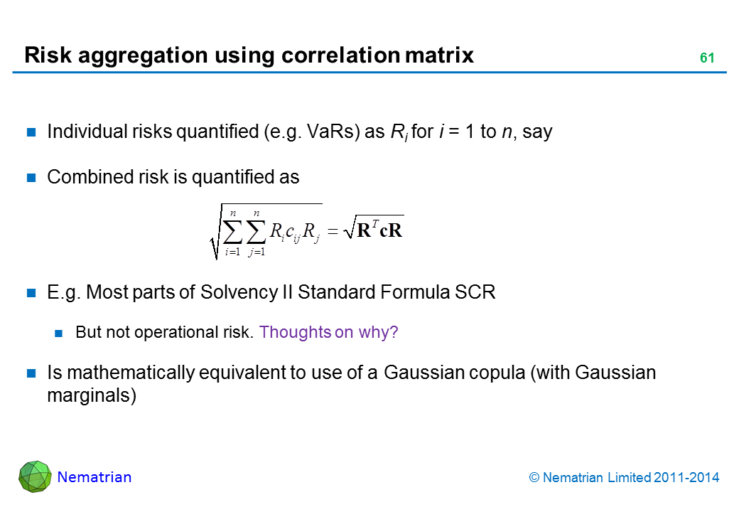 Bullet points include: Individual risks quantified (e.g. VaRs) as Ri for i = 1 to n, say Combined risk is quantified as E.g. Most parts of Solvency II Standard Formula SCR  But not operational risk. Thoughts on why? Is mathematically equivalent to use of a Gaussian copula (with Gaussian marginals)