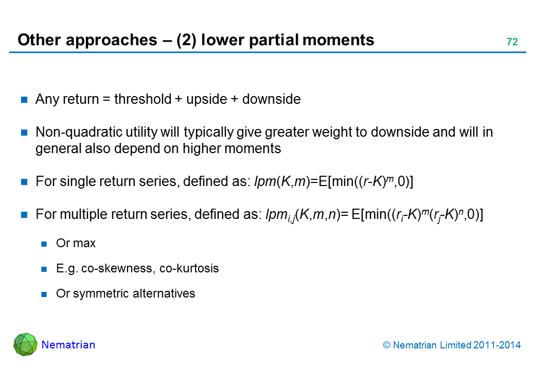 Bullet points include: Any return = threshold + upside + downside Non-quadratic utility will typically give greater weight to downside and will in general also depend on higher moments For single return series, defined as: lpm(K,m)=E[min((r-K)m,0)] For multiple return series, defined as: lpmi,j(K,m,n)= E[min((ri-K)m(rj-K)n,0)] Or max E.g. co-skewness, co-kurtosis Or symmetric alternatives