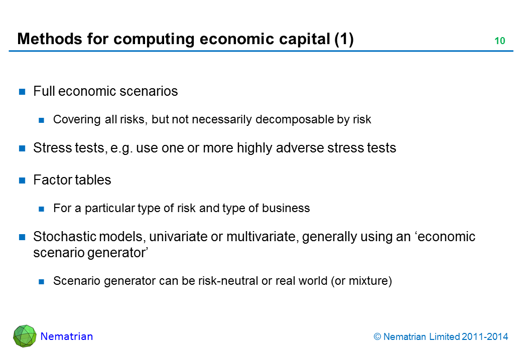 Bullet points include: Full economic scenarios Covering all risks, but not necessarily decomposable by risk Stress tests, e.g. use one or more highly adverse stress tests Factor tables For a particular type of risk and type of business Stochastic models, univariate or multivariate, generally using an 'economic scenario generator' Scenario generator can be risk-neutral or real world (or mixture)