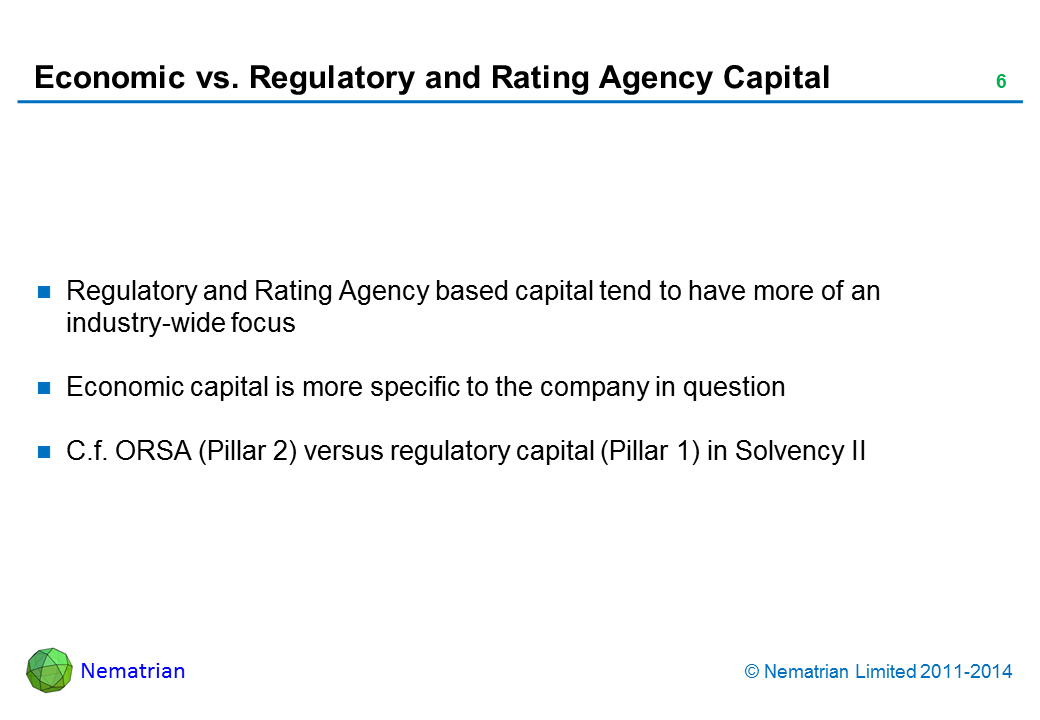 Bullet points include: Regulatory and Rating Agency based capital tend to have more of an industry-wide focus Economic capital is more specific to the company in question C.f. ORSA (Pillar 2) versus regulatory capital (Pillar 1) in Solvency II