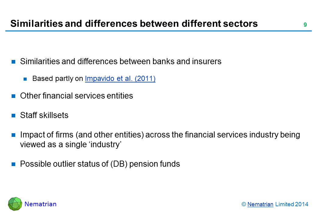 Bullet points include: Similarities and differences between banks and insurers Based partly on Impavido et al. (2011) Other financial services entities Staff skillsets Impact of firms (and other entities) across the financial services industry being viewed as a single 'industry' Possible outlier status of (DB) pension funds