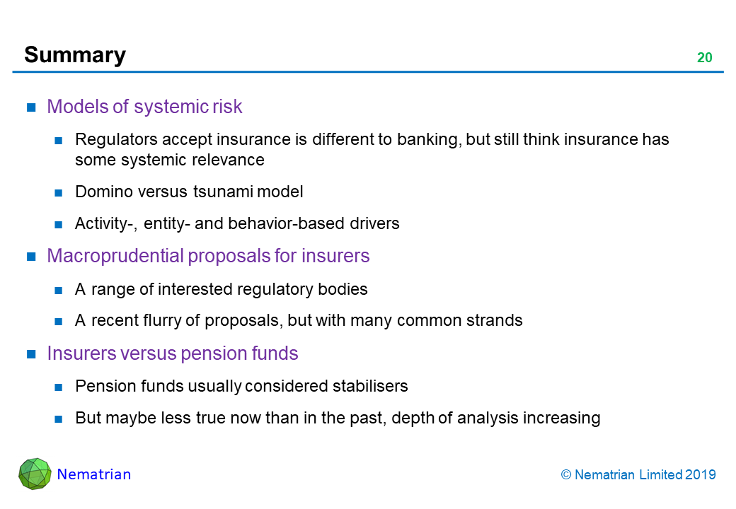 Bullet points include: Models of systemic risk. Regulators accept insurance is different to banking, but still think insurance has some systemic relevance. Domino versus tsunami model. Activity-, entity- and behavior-based drivers. Macroprudential proposals for insurers. A range of interested regulatory bodies. A recent flurry of proposals, but with many common strands. Insurers versus pension funds. Pension funds usually considered stabilisers. But maybe less true now than in the past, depth of analysis increasing