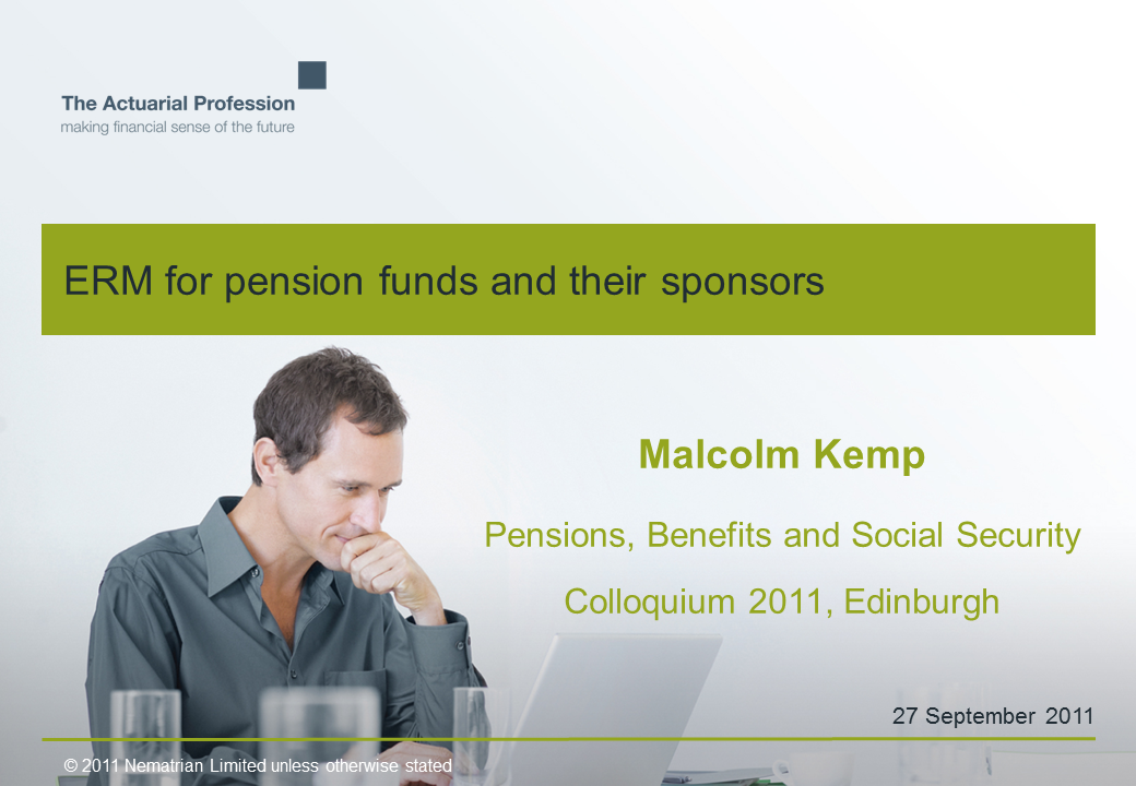 Bullet points include: ERM for pension funds and their sponsors. Malcolm Kemp. Pensions, Benefits and Social Security Colloquium 2011, Edinburgh. 27 September 2011