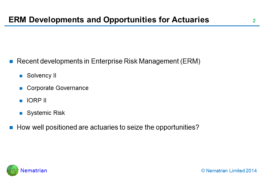 Bullet points include: Recent developments in Enterprise Risk Management (ERM). Solvency II. Corporate Governance. IORP II. Systemic Risk. How well positioned are actuaries to seize the opportunities?