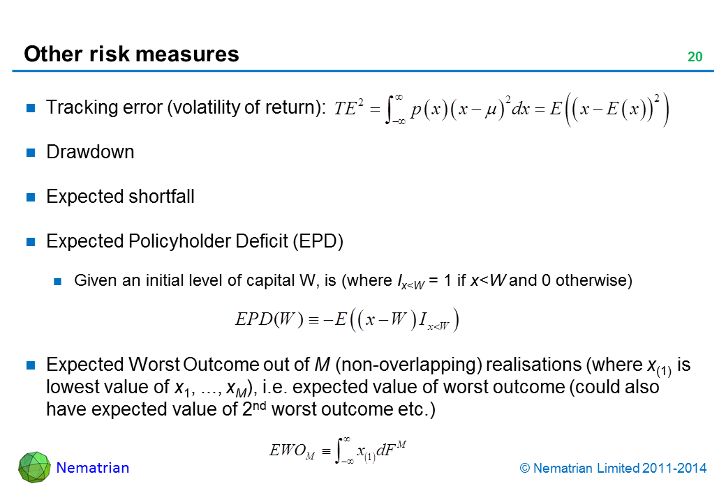 Bullet points include: Tracking error (volatility of return): Drawdown. Expected shortfall. Expected Policyholder Deficit (EPD). Given an initial level of capital W, is (where Ix<W = 1 if x<W and 0 otherwise). Expected Worst Outcome out of M (non-overlapping) realisations (where x(1) is lowest value of x1, ..., xM), i.e. expected value of worst outcome (could also have expected value of 2nd worst outcome etc.)