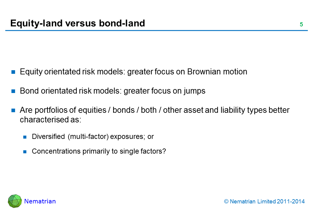 Bullet points include: Equity orientated risk models: greater focus on Brownian motion. Bond orientated risk models: greater focus on jumps. Are portfolios of equities / bonds / both / other asset and liability types better characterised as: Diversified (multi-factor) exposures; or Concentrations primarily to single factors?