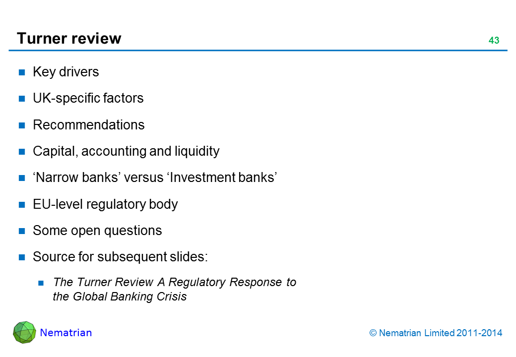 Bullet points include: UK-specific factors. Recommendations. Capital, accounting and liquidity. 'Narrow banks' versus 'Investment banks'. EU-level regulatory body. Some open questions. Source for subsequent slides: The Turner Review A Regulatory Response to the Global Banking Crisis