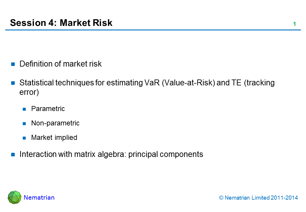 Bullet points include: Definition of market risk. Statistical techniques for estimating VaR (Value-at-Risk) and TE (tracking error). Parametric. Non-parametric. Market implied. Interaction with matrix algebra: principal components