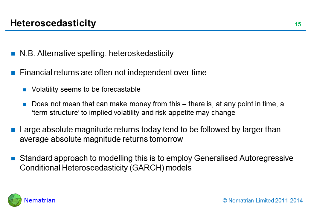 Bullet points include: N.B. Alternative spelling: heteroskedasticity. Financial returns are often not independent over time. Volatility seems to be forecastable. Does not mean that can make money from this – there is, at any point in time, a 'term structure' to implied volatility and risk appetite may change. Large absolute magnitude returns today tend to be followed by larger than average absolute magnitude returns tomorrow. Standard approach to modelling this is to employ Generalised Autoregressive Conditional Heteroscedasticity (GARCH) models