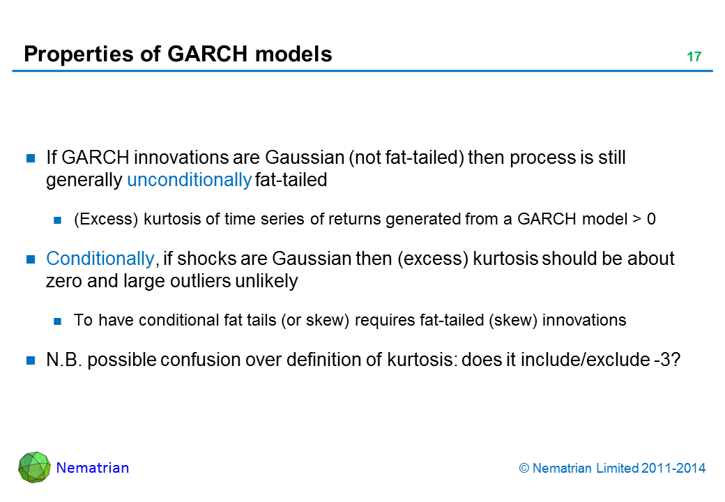 Bullet points include: If GARCH innovations are Gaussian (not fat-tailed) then process is still generally unconditionally fat-tailed. (Excess) kurtosis of time series of returns generated from a GARCH model > 0. Conditionally, if shocks are Gaussian then (excess) kurtosis should be about zero and large outliers unlikely. To have conditional fat tails (or skew) requires fat-tailed (skew) innovations. N.B. possible confusion over definition of kurtosis: does it include/exclude -3?