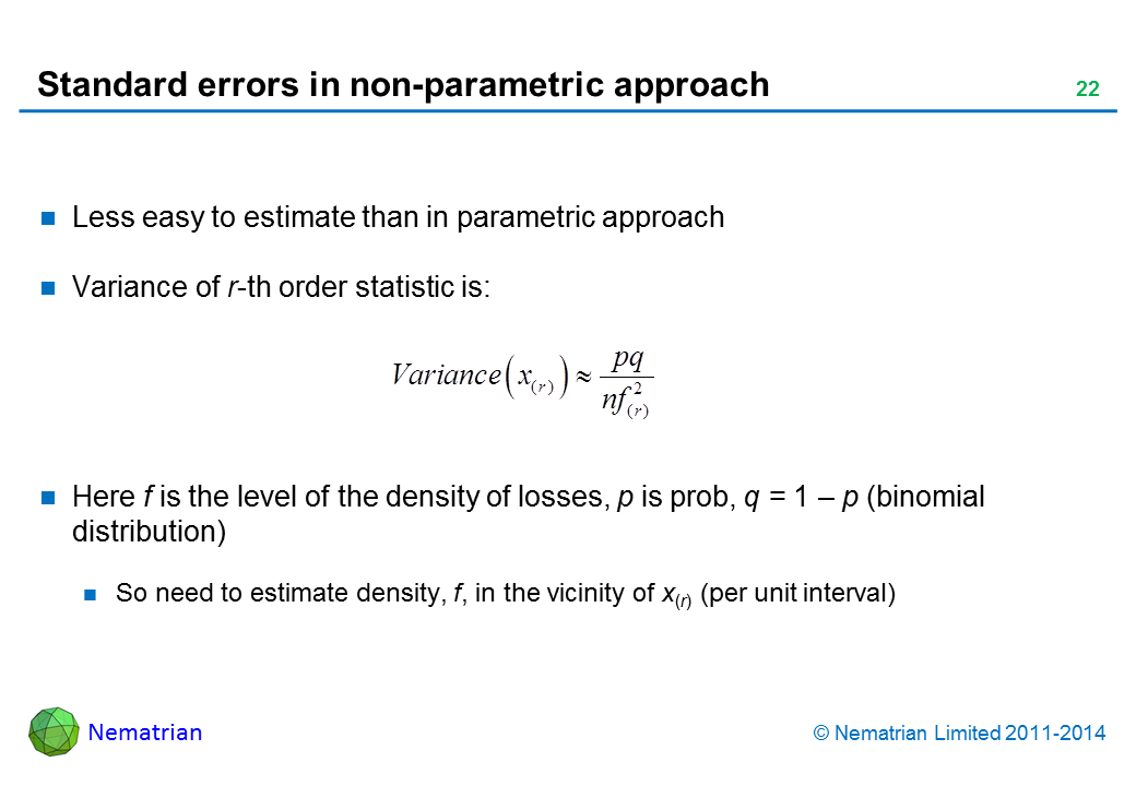 Bullet points include: Less easy to estimate than in parametric approach. Variance of r-th order statistic is: Here f is the level of the density of losses, p is prob, q = 1 – p (binomial distribution). So need to estimate density, f, in the vicinity of x(r) (per unit interval)