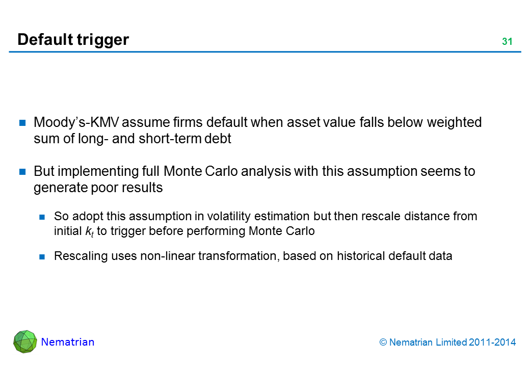 Bullet points include: Moody's-KMV assume firms default when asset value falls below weighted sum of long- and short-term debt. But implementing full Monte Carlo analysis with this assumption seems to generate poor results. So adopt this assumption in volatility estimation but then rescale distance from initial kt to trigger before performing Monte Carlo. Rescaling uses non-linear transformation, based on historical default data