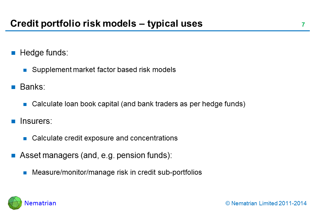 Bullet points include: Hedge funds: Supplement market factor based risk models. Banks: Calculate loan book capital (and bank traders as per hedge funds). Insurers: Calculate credit exposure and concentrations. Asset managers (and, e.g. pension funds): Measure/monitor/manage risk in credit sub-portfolios