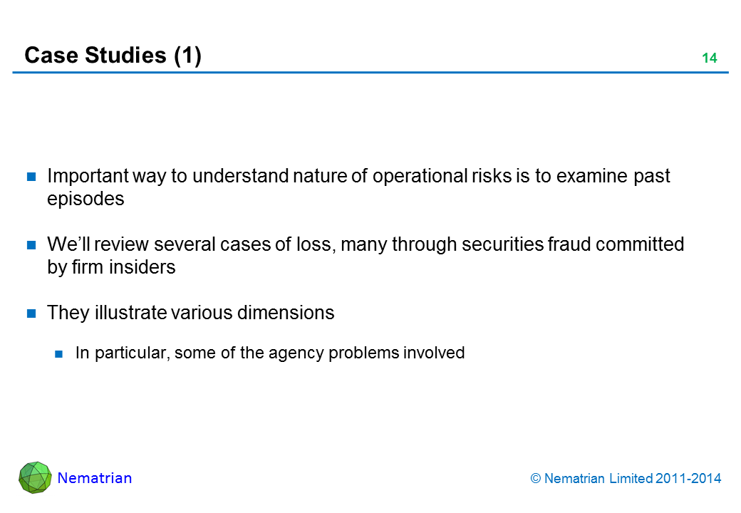 Bullet points include: Important way to understand nature of operational risks is to examine past episodes. We'll review several cases of loss, many through securities fraud committed by firm insiders. They illustrate various dimensions. In particular, some of the agency problems involved