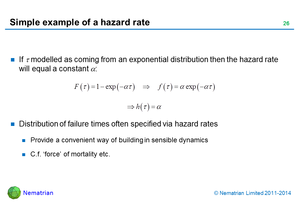Bullet points include: If tau modelled as coming from an exponential distribution then the hazard rate will equal a constant alpha: Distribution of failure times often specified via hazard rates. Provide a convenient way of building in sensible dynamics. C.f. 'force' of mortality etc.