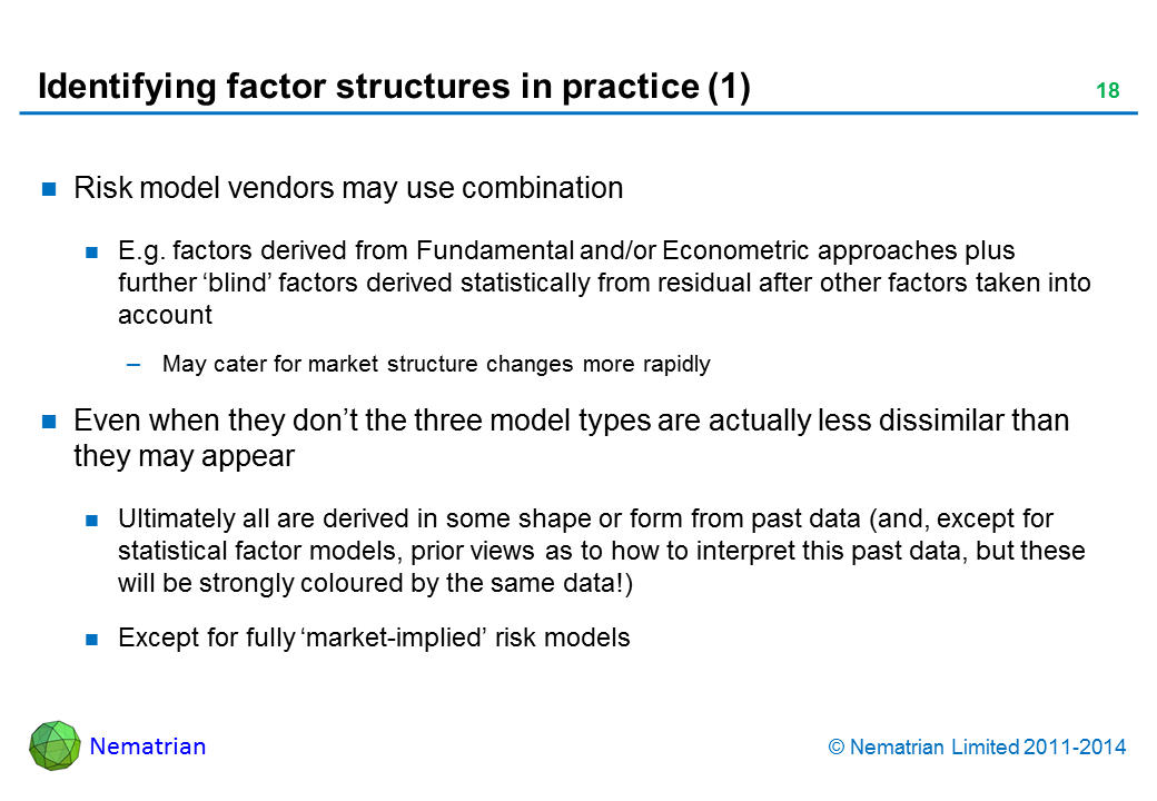 Bullet points include: Risk model vendors may use combination. E.g. factors derived from Fundamental and/or Econometric approaches plus further 'blind' factors derived statistically from residual after other factors taken into account. May cater for market structure changes more rapidly. Even when they don't the three model types are actually less dissimilar than they may appear. Ultimately all are derived in some shape or form from past data (and, except for statistical factor models, prior views as to how to interpret this past data, but these will be strongly coloured by the same data!). Except for fully 'market-implied' risk models