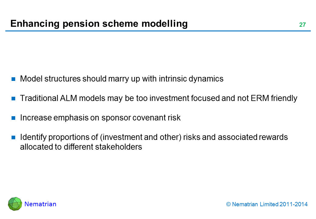 Bullet points include: Model structures should marry up with intrinsic dynamics. Traditional ALM models may be too investment focused and not ERM friendly. Increase emphasis on sponsor covenant risk. Identify proportions of (investment and other) risks and associated rewards allocated to different stakeholders