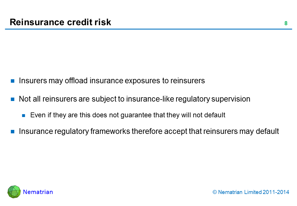 Bullet points include: Insurers may offload insurance exposures to reinsurers. Not all reinsurers are subject to insurance-like regulatory supervision. Even if they are this does not guarantee that they will not default. Insurance regulatory frameworks therefore accept that reinsurers may default