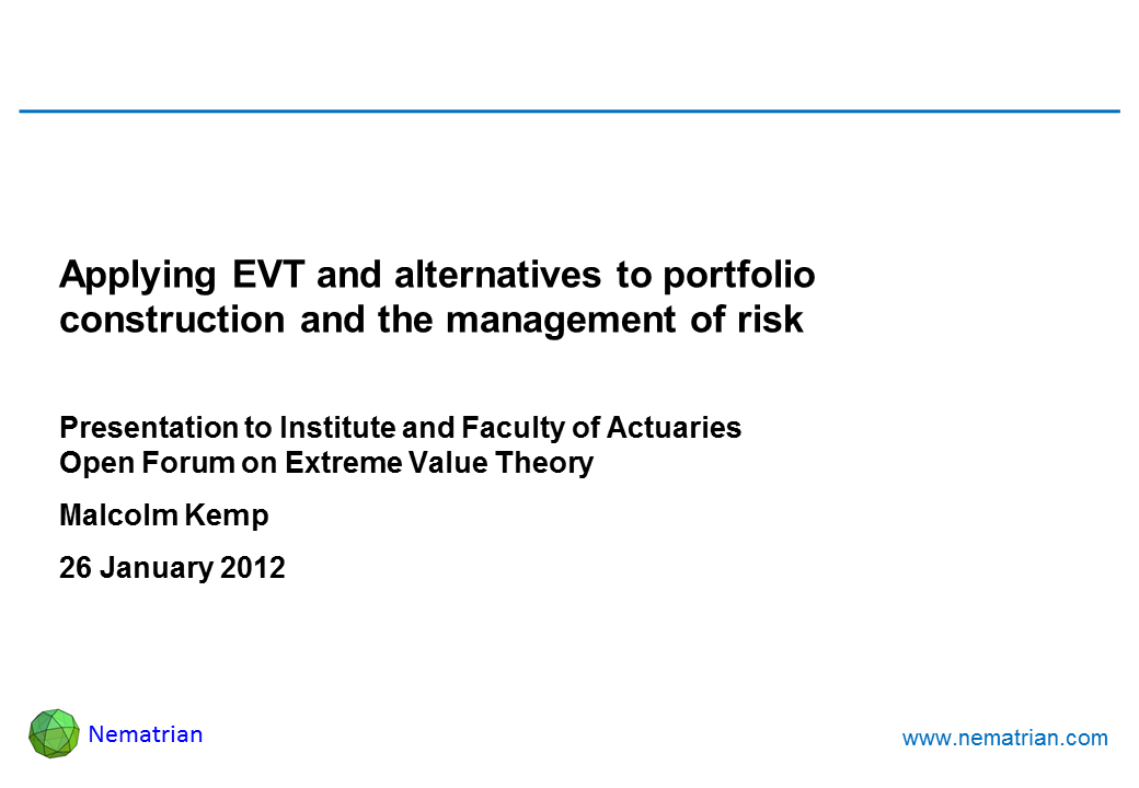Bullet points include: Applying EVT and alternatives to portfolio construction and the management of risk. Presentation to Institute and Faculty of Actuaries Open Forum on Extreme Value Theory. Malcolm Kemp. 26 January 2012