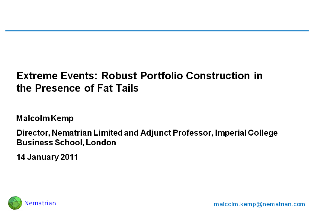 Bullet points include: Extreme Events: Robust Portfolio Construction in the Presence of Fat Tails. Malcolm Kemp. Director, Nematrian Limited and Adjunct Professor, Imperial College Business School, London. 14 January 2011