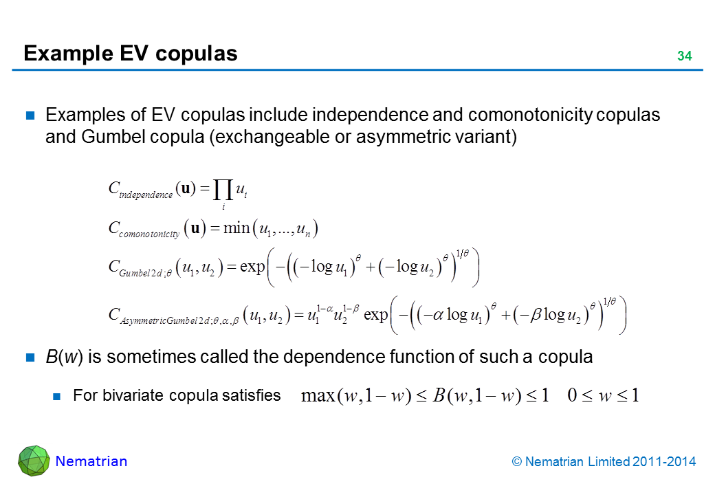 Bullet points include: Examples of EV copulas include independence and comonotonicity copulas and Gumbel copula (exchangeable or asymmetric variant) B(w) is sometimes called the dependence function of such a copula For bivariate copula satisfies