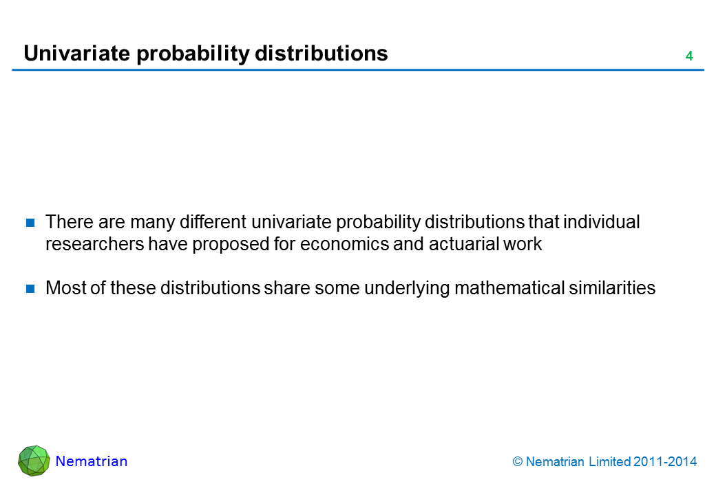 Bullet points include: There are many different univariate probability distributions that individual researchers have proposed for economics and actuarial work. Most of these distributions share some underlying mathematical similarities