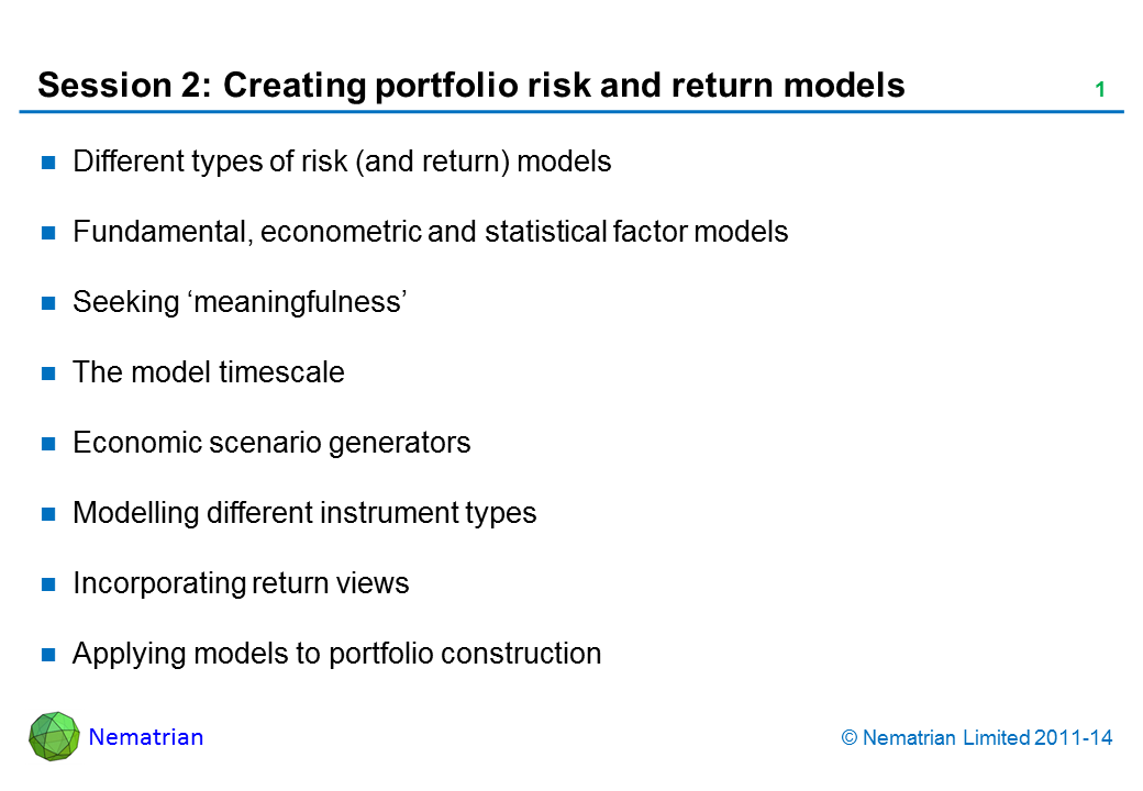 Bullet points include: Different types of risk (and return) models Fundamental, econometric and statistical factor models Seeking 'meaningfulness' The model timescale Economic scenario generators Modelling different instrument types Incorporating return views Applying models to portfolio construction