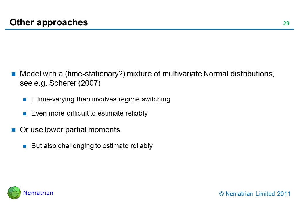 Bullet points include: Model with a (time-stationary?) mixture of multivariate Normal distributions, see e.g. Scherer (2007). If time-varying then involves regime switching. Even more difficult to estimate reliably. Or use lower partial moments. But also challenging to estimate reliably