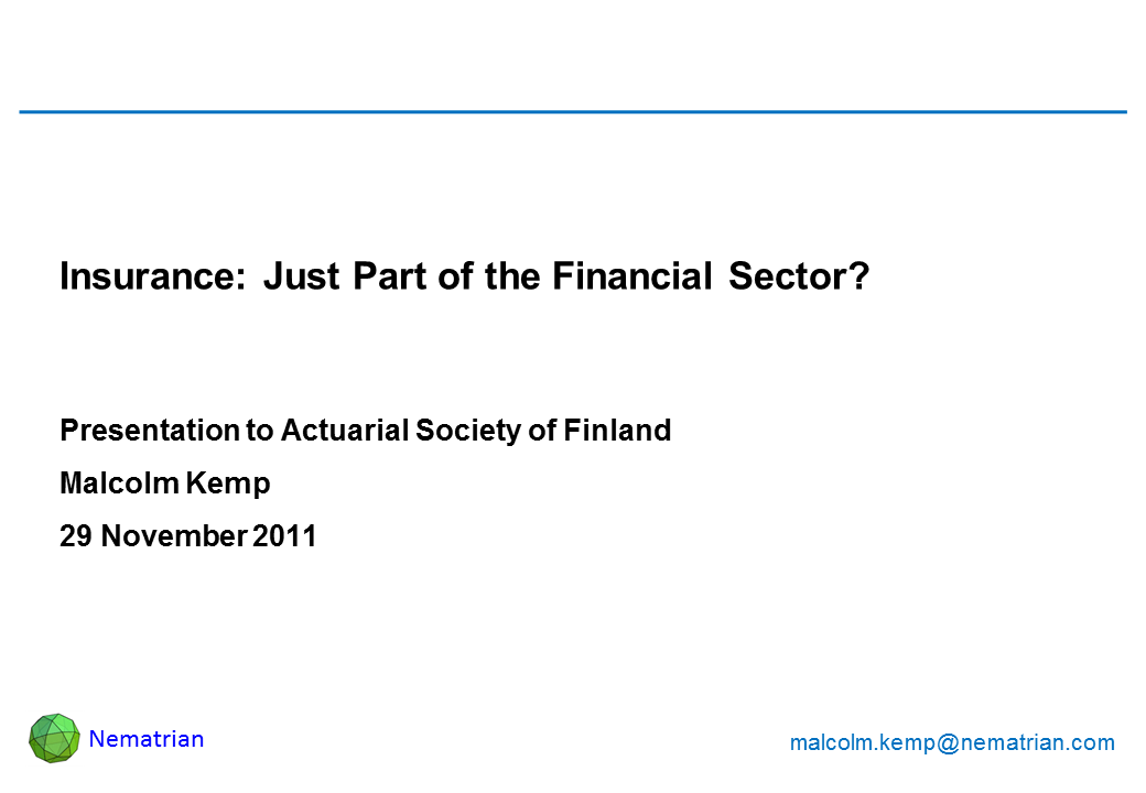 Bullet points include: Insurance: Just Part of the Financial Sector? Presentation to Actuarial Society of Finland. Malcolm Kemp. 29 November 2011