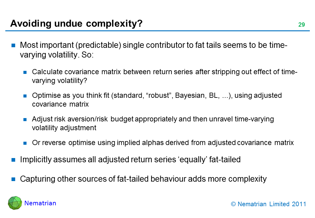 "Bullet points include: Most important (predictable) single contributor to fat tails seems to be time-varying volatility. So: Calculate covariance matrix between return series after stripping out effect of time-varying volatility? Optimise as you think fit (standard, ""robust"", Bayesian, BL, ...), using adjusted covariance matrix. Adjust risk aversion/risk budget appropriately and then unravel time-varying volatility adjustment. Or reverse optimise using implied alphas derived from adjusted covariance matrix. Implicitly assumes all adjusted return series 'equally' fat-tailed. Capturing other sources of fat-tailed behaviour adds more complexity"