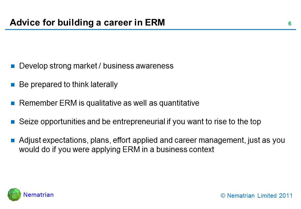 Bullet points include: Develop strong market / business awareness. Be prepared to think laterally. Remember ERM is qualitative as well as quantitative. Seize opportunities and be entrepreneurial if you want to rise to the top. Adjust expectations, plans, effort applied and career management, just as you would do if you were applying ERM in a business context