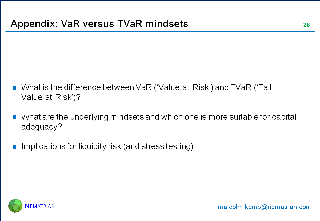 Bullet points include: What is the difference between VaR ('Value-at-Risk') and TVaR ('Tail Value-at-Risk')? What are the underlying mindsets and which one is more suitable for capital adequacy? Implications for liquidity risk (and stress testing)